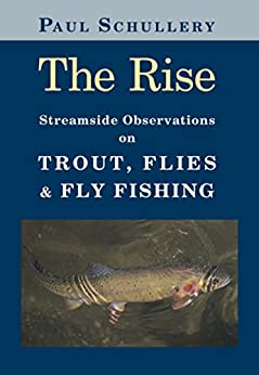 The Rise: Streamside Observations on Trout, Flies, and Fly Fishing by [Schullery, Paul, Marsha Karle]