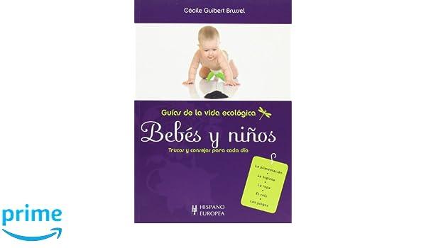 Bebes y ninos. Guias de la vida ecologica. Trucos y consejos para cada dia (Guias de la vida ecologica / Green Living Guides) (Spanish Edition): Cecile ...