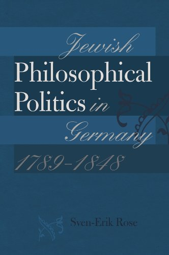Jewish Philosophical Politics in Germany, 1789–1848 (The Tauber Institute Series for the Study of European Jewry)