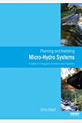 Planning and Installing Micro-Hydro Systems: A Guide for Designers, Installers and Engineers Kindle Edition