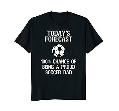 Soccer Dad Shirt - Funny Proud Soccer Dad Forecast