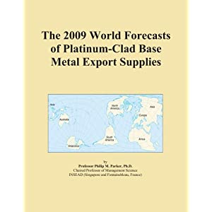 The 2009 World Forecasts of Platinum-Clad Base Metal Export Supplies Icon Group