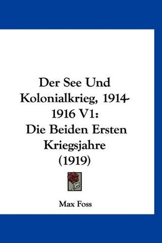 Der See Und Kolonialkrieg, 1914-1916 V1: Die Beiden Ersten Kriegsjahre (1919) (German Edition) pdf epub