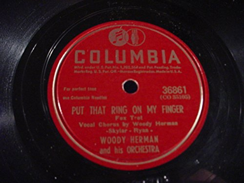 Woody Herman & His Orchestra Original Near Mint 78 RPM - Put That Ring On My Finger / Bijou - Columbia 36861 - 1945 Columbia Vintage Ring