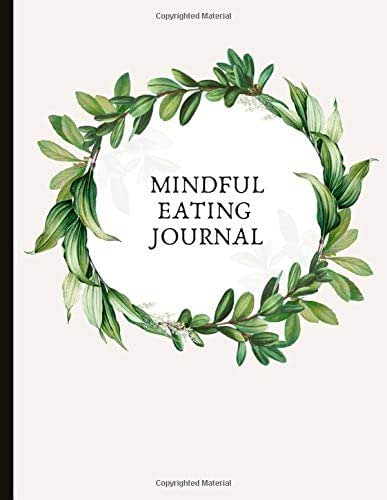 Mindful Eating Journal: Beautiful Journal With Food Logs, Mindful Eating Worksheets, Mood and Energy Diary,
