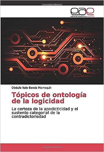 Tópicos de ontología de la logicidad: La certeza de la apodicticidad y el sustento categorial de la contradictoriedad: Amazon.es: Banda Marroquín, Obdulio Italo: Libros