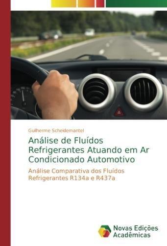 Anlise de Fludos Refrigerantes Atuando em Ar Condicionado Automotivo: Anlise Comparativa dos Fludos Refrigerantes R134a e R437a (Portuguese Edition)
