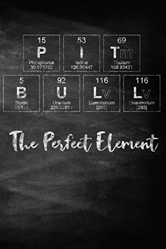 Pit Bull The Perfect Element: Pet Health Record, Periodic Table Inspired Dog Vaccination and Shot Record Note Book, Complete Puppy and Dog Immunization Schedule and Record in Chalkboard Style