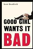 Good Girl Wants It Bad, Scott Bradfield, 0786713380