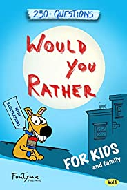 Would You Rather?: Game Book for Kids and Family - 250+ Original and Bizarre WYR Questions with Illustrations