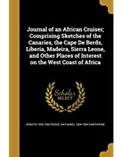 Journal of an African Cruiser; Comprising Sketches of the Canaries, the Cape de Berds, Liberia, Madeira, Sierra Leone, and Other Places of Interest on the West Coast of Africa