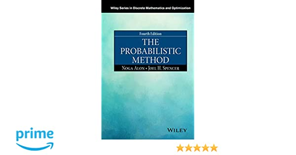 The probabilistic method wiley series in discrete mathematics and the probabilistic method wiley series in discrete mathematics and optimization noga alon joel h spencer 9781119061953 amazon books fandeluxe Choice Image
