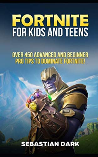 Fortnite for Kids and Teens: Over 450 Advanced and Beginner Pro Tips to Dominate Fortnite!