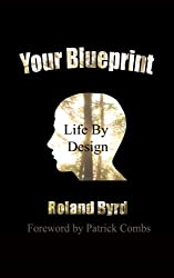 Your Blueprint, Life by Design;  How to Redesign Your Life and Create Lasting Change From the Inside