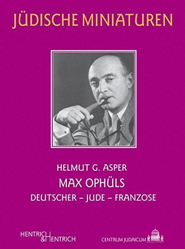 Max Ophüls: Deutscher – Jude – Franzose (Jüdische Miniaturen)