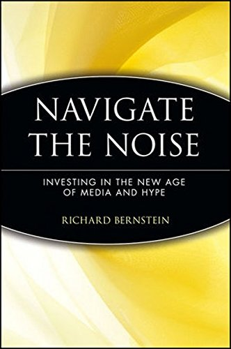 Download Navigate the Noise: Investing in the New Age of Media and Hype PDF
