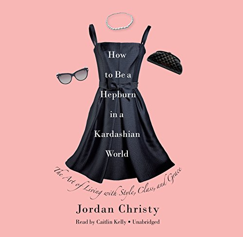 How to Be a Hepburn in a Kardashian World by Hachette Audio and Blackstone Audio