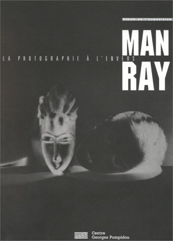 Man Ray, la photographie à l'envers : Album de l'exposition