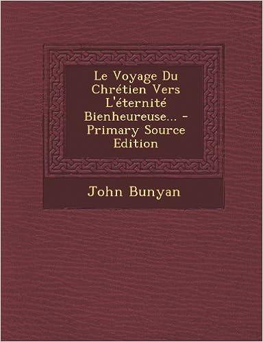 Le Voyage Du Chrétien Vers L'éternité Bienheureuse... - Primary Source Edition (French Edition)