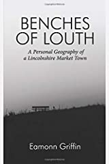 Benches of Louth: A Personal Geography of a Lincolnshire Market Town Paperback