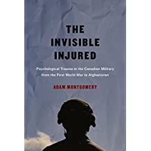 The Invisible Injured: Psychological Trauma in the Canadian Military from the First World War to Afghanistan