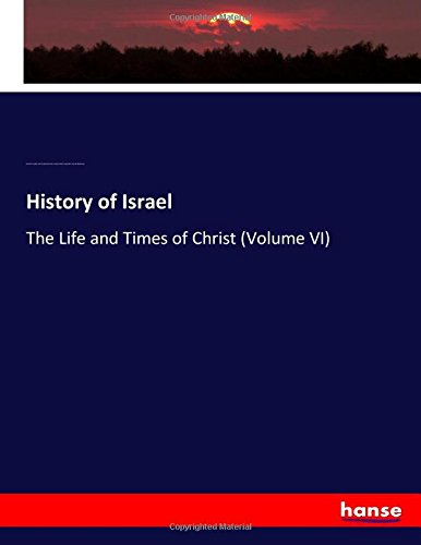 Download History of Israel: The Life and Times of Christ (Volume VI) pdf epub