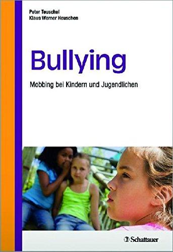 Bullying: Mobbing bei Kindern und Jugendlichen Taschenbuch – 4. September 2012 Peter Teuschel Klaus W Heuschen Schattauer 3794528433