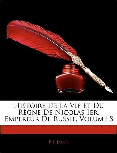 En ligne téléchargement gratuit Histoire de La Vie Et Du Regne de Nicolas Ier, Empereur de Russie, Volume 8 pdf