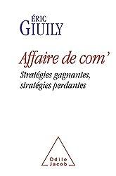 Affaire de com': Stratégies gagnantes, stratégies perdantes