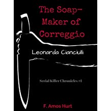 Leonarda Cianciulli: The Soap-Maker of Correggio: Serial Killer Chronicles #1