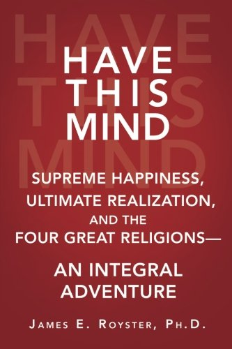Have This Mind: Supreme Happiness, Ultimate Realization, and the Four Great Religions—An Integral Adventure PDF ePub fb2 book