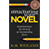 Structuring Your Novel: Essential Keys for Writing an Outstanding Story (Helping Writers Become Authors Book 3)