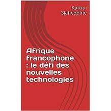 Afrique francophone : le défi des nouvelles technologies (French Edition)