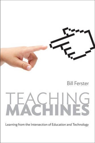 Teaching Machines: Learning from the Intersection of Education and Technology (Tech.edu: A Hopkins Series on Education and Technology) by Bill Ferster (2014-10-22)
