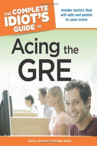 The Complete Idiot's Guide to Acing the GRE by Henry George Stratakis - Allen (2007-10-02)