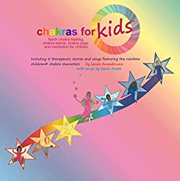 Chakras for Kids™ ~ teach chakra healing, chakra dance, chakra yoga and meditation for children: Including 8 therapeutic stories and songs featuring ...