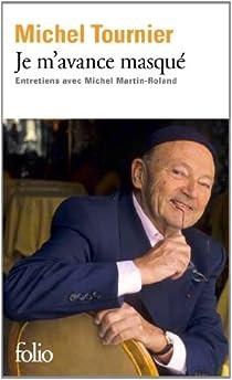 Je m'avance masqué : Entretiens avec Michel Martin-Roland par Tournier