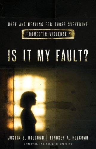 Is It My Fault?: Hope and Healing for Those Suffering Domestic Violence.