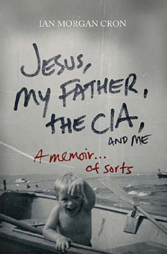 Jesus, My Father, The CIA, and Me: A Memoir. . . of Sorts cover