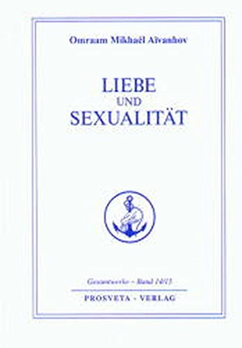 Liebe und Sexualität (Reihe Gesamtwerke Aivanhov) Gebundenes Buch – 1. März 2004 Omraam Mikhael Aivanhov Prosveta Deutschland 3895150312 Christentum