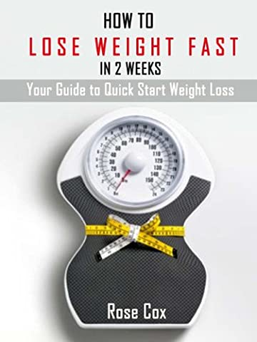 How to Lose Weight Fast in Two Weeks-Your Guide to Quick Start Weight Loss! (How Many Calories Do)