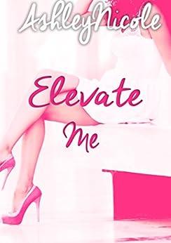 Elevate Me by [AshleyNicole]