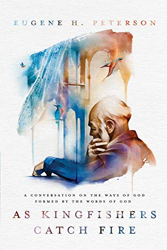 Cover of As Kingfishers Catch Fire: A Conversation on the Ways of God Formed by the Words of God