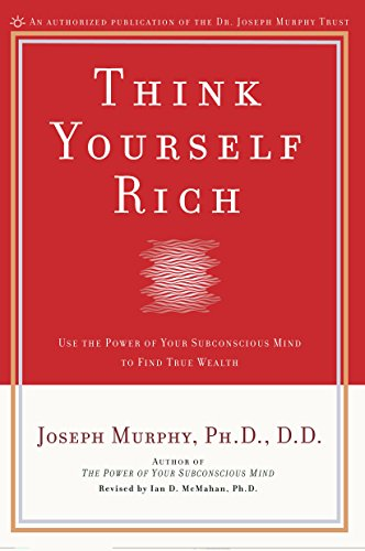 (Think Yourself Rich: Use the Power of Your Subconscious Mind to Find True Wealth)