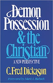 Demon Possession and the Christian: A New Perspective by C. Fred Dickason (1989-02-02)