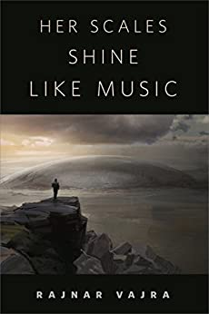 Her Scales Shine Like Music: A Tor.Com Original by [Vajra, Rajnar]