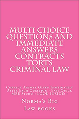 Book Multi choice questions and immediate answers Contracts Torts Criminal law: Correct Answer Given Immediately After Each Question - Easy Quick MBE Study! ! LOOK INSIDE! !