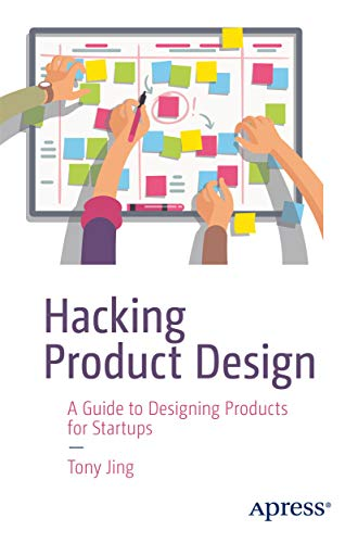 Hacking Product Design: A Guide to Designing Products for Startups