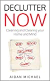 Declutter Now: Cleaning and Clearing your Home and Mind