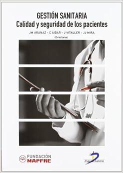 Gestión Sanitaria: Calidad Y Seguridad De Los Pacientes por Jesus María Aranaz Andrés Gratis